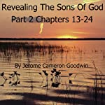 Revealing the Sons of God, Part B, Chapters 13-24: The Commented Bible Series | Jerome Cameron Goodwin