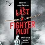 The Last Fighter Pilot: The True Story of the Final Combat Mission of World War II | Don Brown,Captain Jerry Yellin - foreword,Captain Jerry Yellin - contributor,Melanie Sloan - foreword