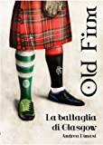 OLD FIRM LA BATTAGLIA DI GLASGOW