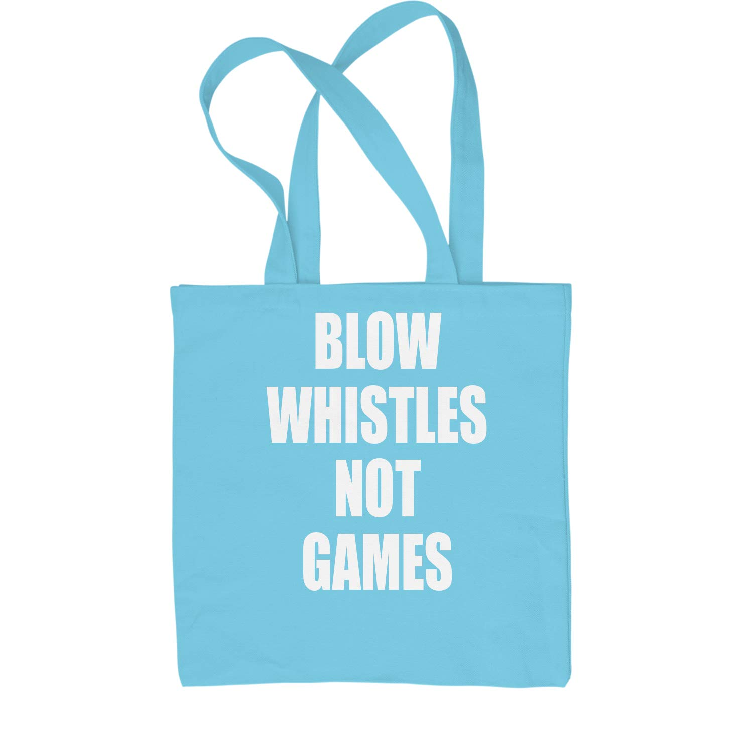 Expression Tees Blow Whistles Not Games Shopping Tote Bag