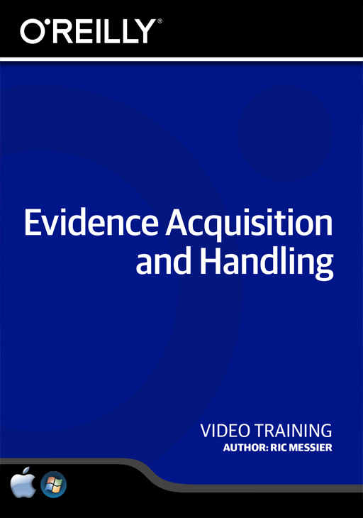 Evidence Acquisition and Handling [Online Code] by O'Reilly Media
