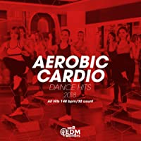 Aerobic Cardio Dance Hits 2018: All Hits 140 bpm/32 count