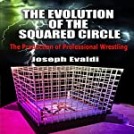 The Evolution of the Squared Circle: The Production of Professional Wrestling | Joseph Evaldi