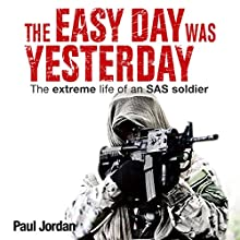 The Easy Day Was Yesterday: The Extreme Life of an SAS Soldier Audiobook by Paul Jordan Narrated by Neil Pigot
