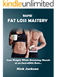 Rapid Fat Loss Mastery: Lose Weight While Retaining Muscle at an Incredible Rate (Intermittent Fasting, Low Fat, High Protein, Low Carb Diet)
