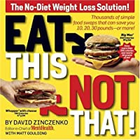 Eat This, Not That! Thousands of Simple Food Swaps that Can Save You 10, 20, 30 Pounds-or More!