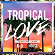 TROPICAL LOVE 2 - The Best Mix of Island R&B×House