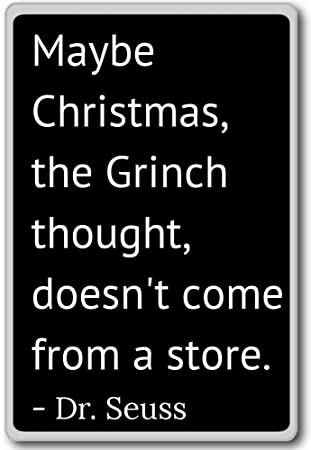 Christmas Grinch Quotes.Maybe Christmas The Grinch Thought Doesn T Come Dr