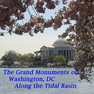 The Grand Monuments of Washington, DC - Along the Tidal Basin Audiobook