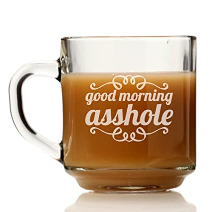 Amazoncom Good Morning Asshole Glass Coffee Mug Kitchen Dining