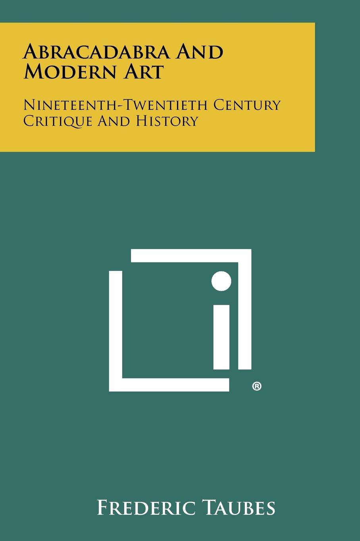 Download Abracadabra and Modern Art: Nineteenth-Twentieth Century Critique and History pdf epub