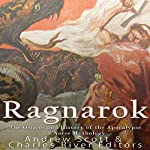 Ragnarok: The Origins and History of the Apocalypse in Norse Mythology | Andrew Scott,Charles River Editors