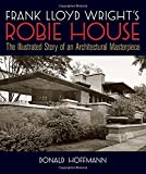 Frank Lloyd Wright's Robie House: The Illustrated Story of an Architectural Masterpiece (Dover Architecture)