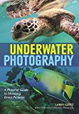 Underwater Photography: A Pictorial Guide to Shooting Great Pictures