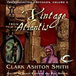 A Vintage from Atlantis: Collected Fantasies of Clark Ashton Smith, Book 3 | Clark Ashton Smith