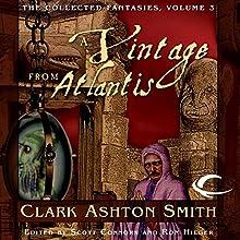 A Vintage from Atlantis: Collected Fantasies of Clark Ashton Smith, Book 3 Audiobook by Clark Ashton Smith Narrated by Fleet Cooper, Daniel May, Joe Knezevich, Bernard Setaro Clark, William Neenan, Chris Kayser