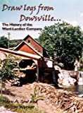 Draw Logs from Dowsville the History of the Ward Lumber Company, Mary A. Gow and Kitty Werner, 1937667049