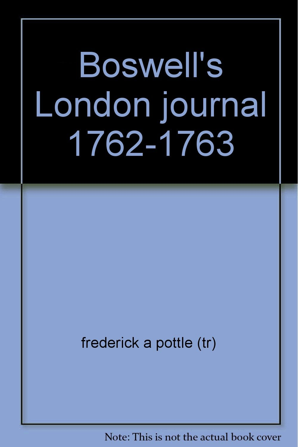 Boswell's London Journal 1762 - 1763: Frederick A. Pottle ( Edited &  Introduced ): Amazon.com: Books