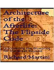 Architecture of the Afterlife: The Flipside Code: Discovering the Blueprint for the Great Beyond