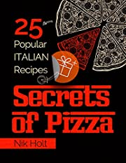 Secrets of Pizza: 25 popular Italian recipes