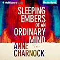 Sleeping Embers of an Ordinary Mind: A Novel Audiobook by Anne Charnock Narrated by Heather Wilds
