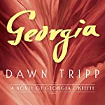 Georgia: A Novel of Georgia O'Keeffe | Dawn Tripp