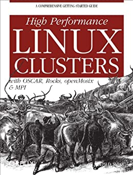 High Performance Linux Clusters with OSCAR, Rocks, OpenMosix, and MPI (Nutshell Handbooks) by [Sloan, Joseph D]