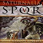 SPQR V: Saturnalia | John Maddox Roberts