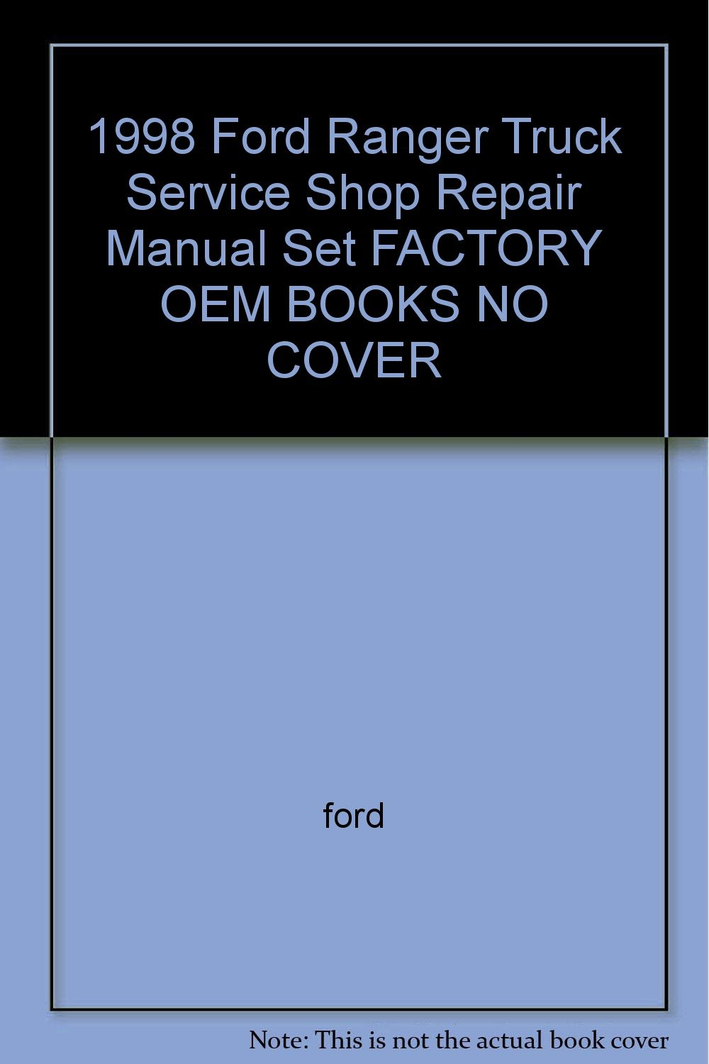 1998 Ford Ranger Truck Service Shop Repair Manual Set FACTORY OEM BOOKS NO  COVER: ford: Amazon.com: Books