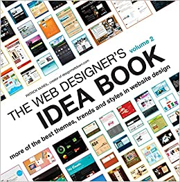 The Web Designer S Idea Book Vol 2 More Of The Best Themes Trends And Styles In Website Design Mcneil Patrick 9781600619724 Amazon Com Books