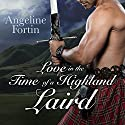 Love in the Time of a Highland Laird: A Laird for All Time, Book 4 Audiobook by Angeline Fortin Narrated by Kirsten Potter