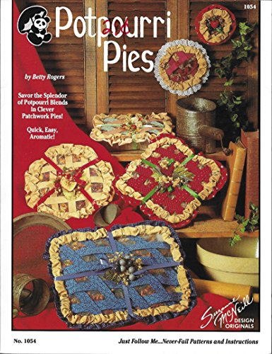Potpourri Pies: Savor the Splendor of Potpourri Blends in Clever Patchwork Pies! Quick, Easy, Aromatic! (no. 1054)
