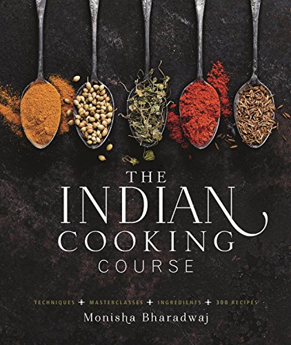 Book Cover: The Indian Cooking Course: Techniques - Masterclasses - Ingredients - 300 Recipes