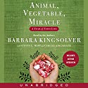 Animal, Vegetable, Miracle: A Year of Food Life Audiobook by Barbara Kingsolver Narrated by Barbara Kingsolver, Steven L. Hopp, Camille Kingsolver