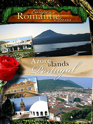 Europe's Classic Romantic Inns - The Azores (Best Places In Azores)