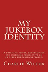 My Jukebox Identity: A poignant, witty, entertaining and inspiring perspective on an often hypocritical world. Paperback