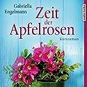 Zeit der Apfelrosen Hörbuch von Gabriella Engelmann Gesprochen von: Vanessa Eckart