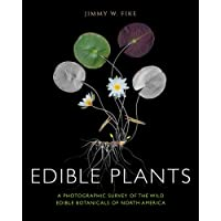 Edible Plants: A Photographic Survey of the Wild Edible Botanicals of North America
