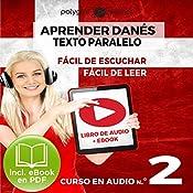 Aprender Danés - Texto Paralelo - Fácil de Leer - Fácil de Escuchar: Curso en Audio No. 2 [Learn Danish - Parallel Text - Easy Reader - Easy Audio: Audio Course No. 2]: Lectura Fácil en Danés |  Polyglot Planet
