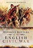 Decisive Battles of the English Civil War, Malcolm Wanklyn, 1783469757