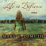 Life in Defiance: Defiance Texas Trilogy, Book 3 | Mary DeMuth