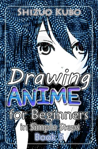 Drawing Anime for Beginners in Simple Steps (Book 5): How to Draw Easy Manga Characters Step by Step : Drawing Manga Faces, Body, Figure & Fashion (Learn to Draw Manga) (Volume 5)