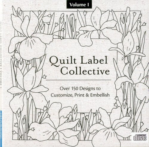 Quilt Label Collective CD: Over 150 Designs to Customize Print amp Embellish Volume 1