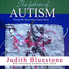 The Fabric of Autism: Weaving the Threads into a Cogent Theory Audiobook by Judith Bluestone Narrated by Lane Browning