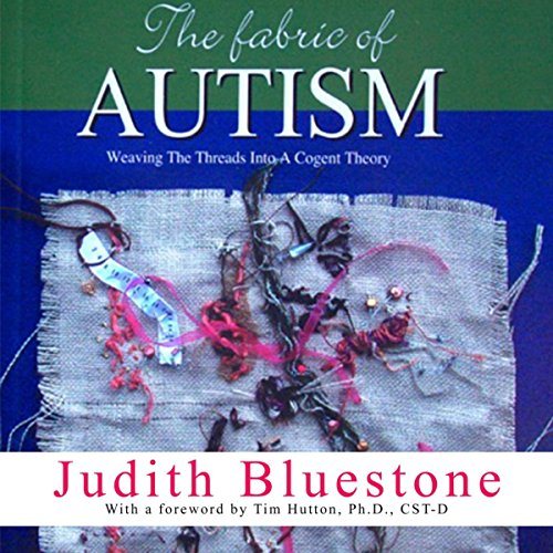 (The Fabric of Autism: Weaving the Threads into a Cogent Theory)