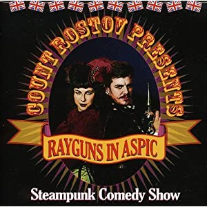 Rayguns in Aspic – Steampunk Comedy Show by Count Rostov