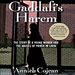 Gaddafi's Harem: The Story of a Young Woman and the Abuses of Power in Libya | Annick Cojean