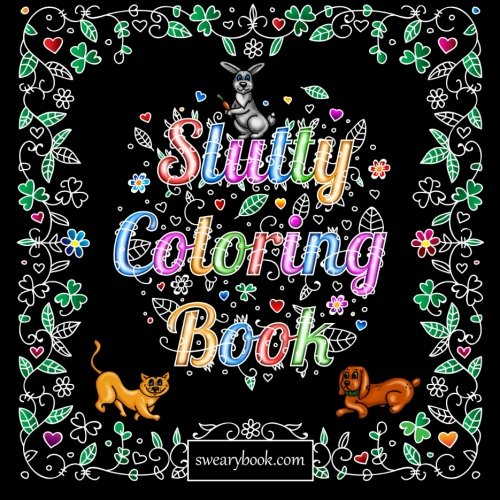 Slutty Coloring Book Silly Kinky Words Featuring Dirty Talk Cats Dogs Animals Flowers And Relaxation