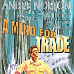 A Mind for Trade | Andre Norton,Sherwood Smith