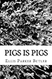 Pigs Is Pigs, Ellis Parker Butler, 1482347288